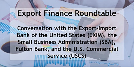Export Finance  Roundtable with USCS, Ex-Im, SBA, and Fulton Bank tickets