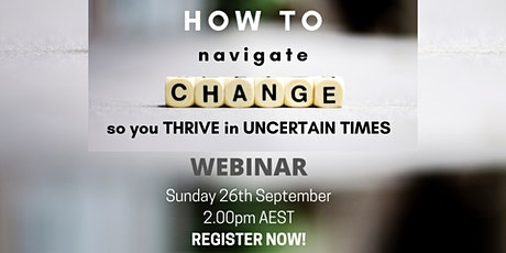 How To Navigate Change So You Thrive In Uncertain Times - Webinar tickets