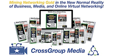 CrossGroup Media: Mining Networking Gold with a Media Shovel in New Normal. tickets