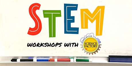 STEM Workshops with Lancaster Science Factory tickets