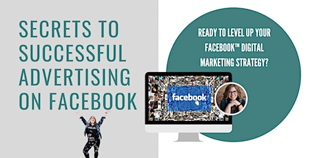 Secrets to Successful Advertising on Facebook 2 Part Workshop tickets