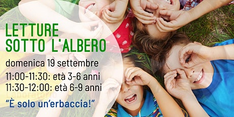 LETTURE SOTTO L'ALBERO - E' SOLO UN'ERBACCIA! biglietti