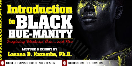 Introduction to Black Hue-manity 101: Imagining Blackness Then and Now tickets