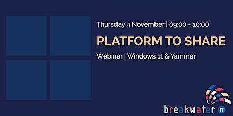 Platform to Share - Windows 11 & Yammer tickets