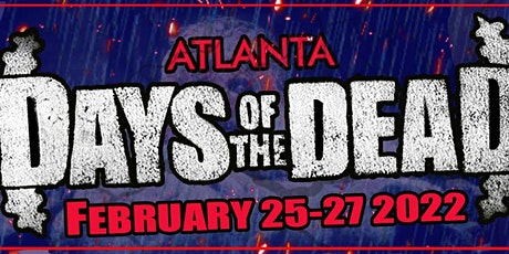 DAYS OF THE DEAD : Atlanta February 25-27 2022 tickets