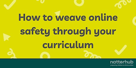 Learn how to weave online safety through your curriculum. tickets
