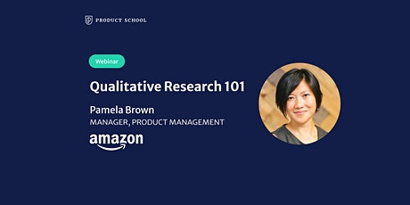 Webinar: Qualitative Research 101 by Amazon Manager, PM tickets
