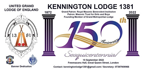 Kennington Lodge 1381:  Banner Dedication and 150-years Celebration billets