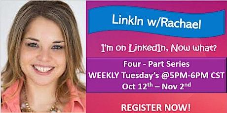 LinkIn w/Rachael:  I'm on LinkedIn Now What? tickets