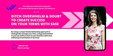 How to Ditch Overwhelm and Doubt to Create Success on Your Terms With Ease tickets
