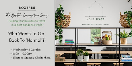 The BoxTree Conversation Series: Who Wants To Go Back To 'Normal'? tickets