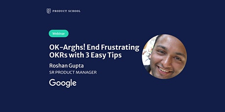 Webinar: OK-Arghs! End Frustrating OKRs with 3 Easy Tips by Google Sr PM tickets