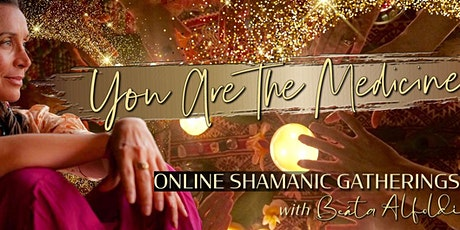 YOU ARE THE MEDICINE - ONLINE SHAMANIC GATHERING Tickets