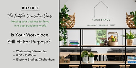 The BoxTree Conversation Series: Is Your Workplace Still Fit For Purpose? tickets