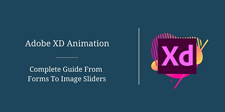 Adobe Xd Animation – Complete Guide From Forms To Image Sliders Tickets