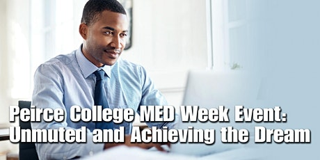 Peirce College's MED Week Event: Unmuted and Achieving the Dream tickets
