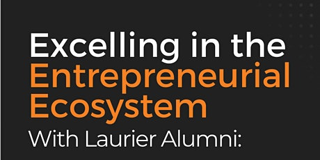Excelling in the Entrepreneurial Ecosystem with Laurier & Next36 Alumni tickets