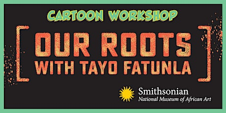 """""""OUR ROOTS""""   Virtual Cartoon  Workshop with TAYO Fatunla tickets"""