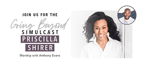 Student Tickets for Going Beyond | Priscilla Shirer Simulcast tickets