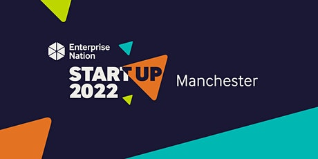 StartUp 2022 Manchester: All you need to start and grow a great business tickets