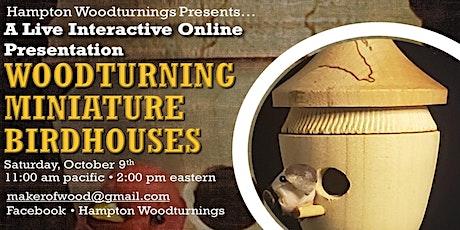 'Woodturning Miniature Birdhouses' Live Online Presentation tickets