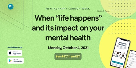 """Kick-off Event: When """"Life Happens"""" and It's Impact on Your Mental Health tickets"""