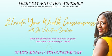 ELEVATE YOUR WEALTH CONSCIOUSNESS - FREE 3 DAY TRAINING tickets