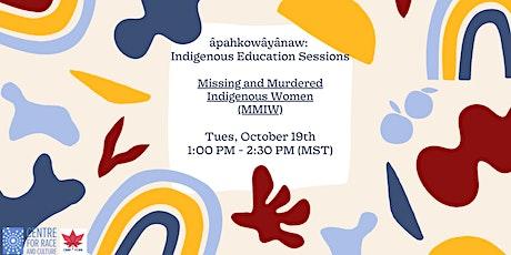âpahkowâyânaw: Indigenous Ed. Sess.; #3 Missing & Murdered Indigenous Women tickets