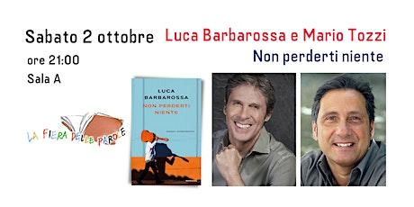 """Luca Barbarossa e Mario Tozzi  """"Non perderti niente"""" biglietti"""