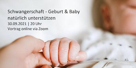 Schwangerschaft - Geburt - Baby  natürlich unterstützen Tickets