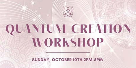 Quantum Creation Workshop: Create a Life You Absolutely LOVE Living tickets