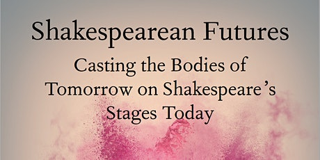 Shakespearean Futures: Casting the Bodies of Tomorrow on Stages Today tickets