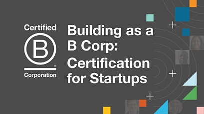 Building as a B Corp: Guidance for Startups tickets