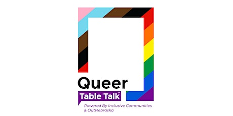 Queer Table Talk: Youth Voices Growing Up Queer in Nebraska tickets
