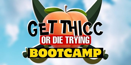Get Thicc Or Die Trying BootCamp tickets