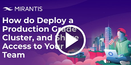 How to Deploy a Production Grade Cluster, and Share Access to your Team tickets