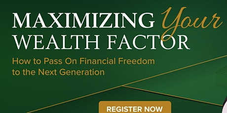 Maximizing Your Wealth Factor  - Pass on Financial Freedom to the Next Gen tickets