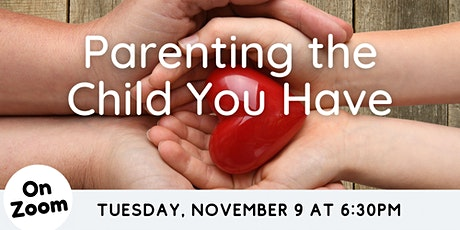 ONLINE: Parenting the Child You Have tickets