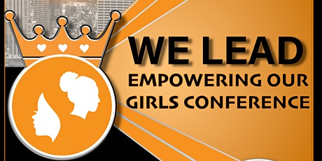 3rd Annual WE LEAD: Empowering Our Girls Conference tickets