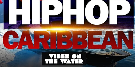 Hiphop Caribbean vibes on the water tickets