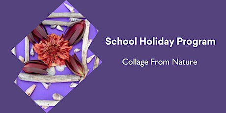 NEW EVENT TIME ADDED School Holiday program- Collage from Nature tickets
