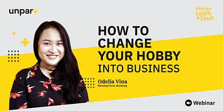 Webinar UNPAR+ : How to change your hobby into business tickets