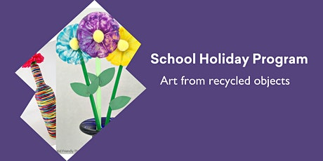 NEW EVENT TIME ADDED School Holiday program- Art from Recycled Objects tickets