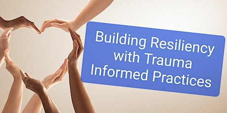 Building Resiliency w Trauma Informed Care Practices tickets