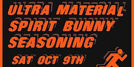 Ultra Material, Spirit Bunny and Seasoning tickets