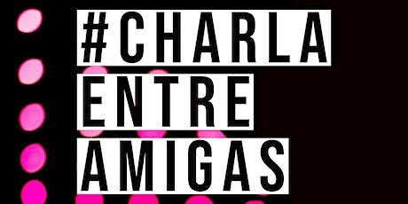 #Charla Entre Amigas Presencial boletos