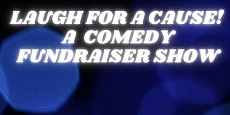 Laugh for a Cause - A Comedy Fundraiser Show tickets