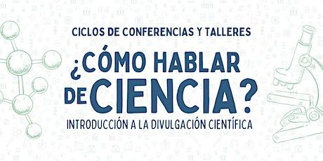 ¿Cómo Hablar de Ciencia? Introducción a la Divulgación Científica boletos
