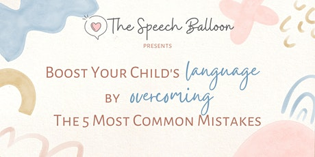 Boost Your Child's Language by Overcoming the 5 Most Common Mistakes tickets