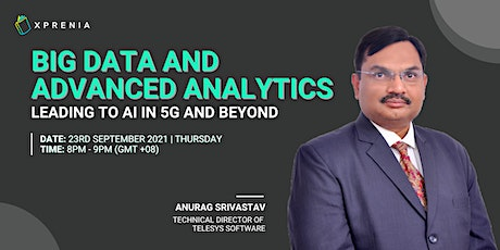 Big Data and Advanced Analytics Leading to AI in 5G and Beyond tickets